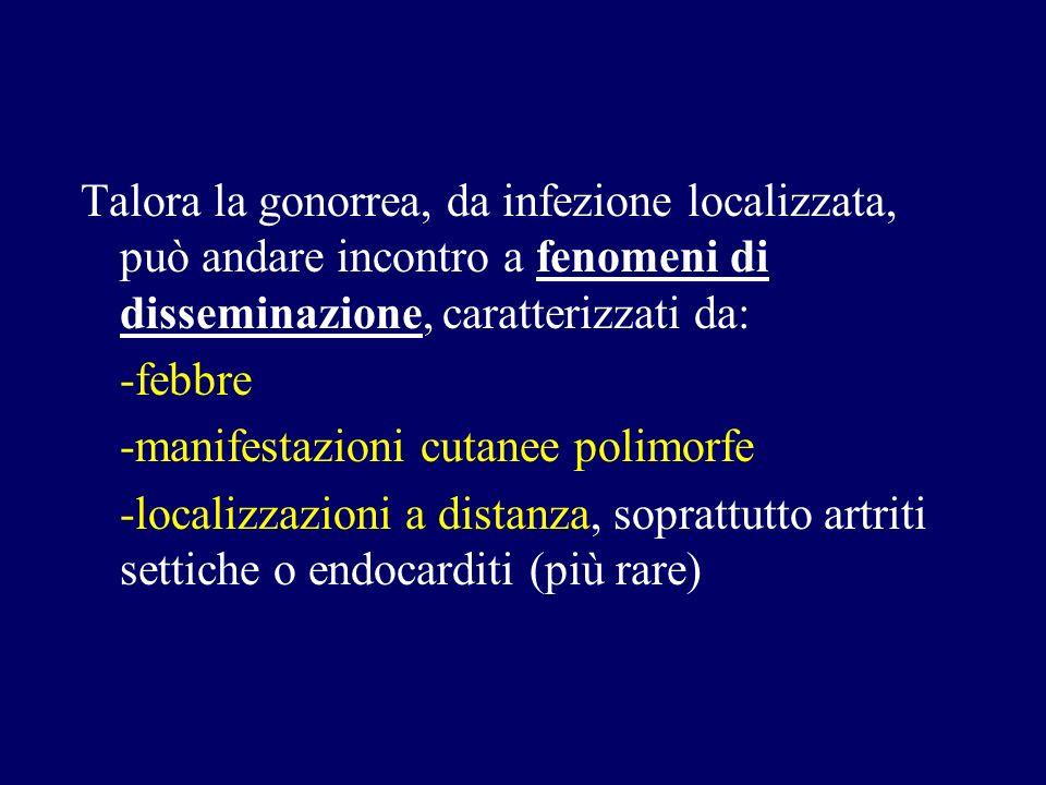 Talora la gonorrea, da infezione localizzata, può andare incontro a fenomeni di disseminazione, caratterizzati da: