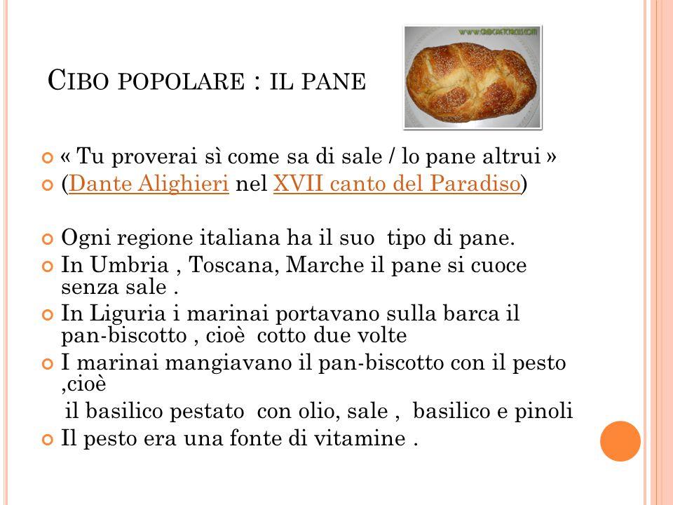 Cibo popolare : il pane « Tu proverai sì come sa di sale / lo pane altrui » (Dante Alighieri nel XVII canto del Paradiso)