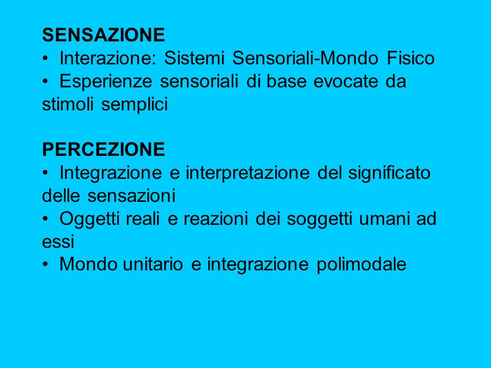 SENSAZIONE Interazione: Sistemi Sensoriali-Mondo Fisico. Esperienze sensoriali di base evocate da stimoli semplici.