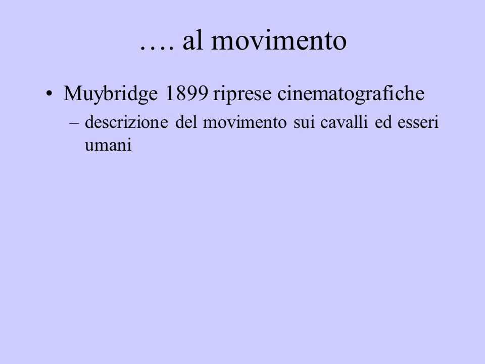 …. al movimento Muybridge 1899 riprese cinematografiche