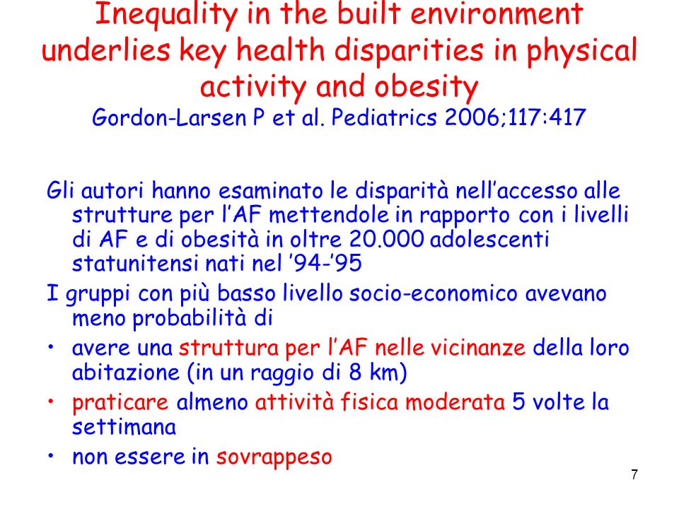 Inequality in the built environment underlies key health disparities in physical activity and obesity Gordon-Larsen P et al. Pediatrics 2006;117:417