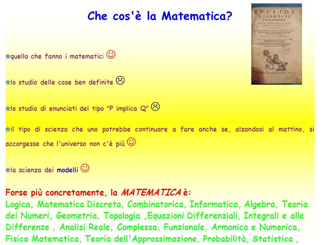 Che cos è la Matematica Forse più concretamente, la MATEMATICA è: