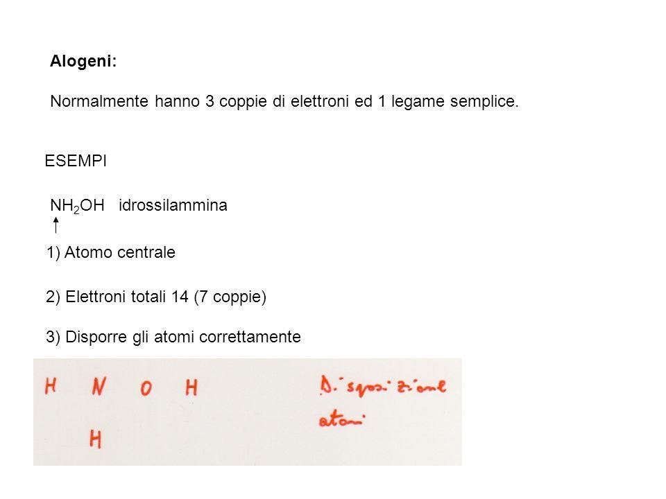 Alogeni: Normalmente hanno 3 coppie di elettroni ed 1 legame semplice. ESEMPI. NH2OH idrossilammina.