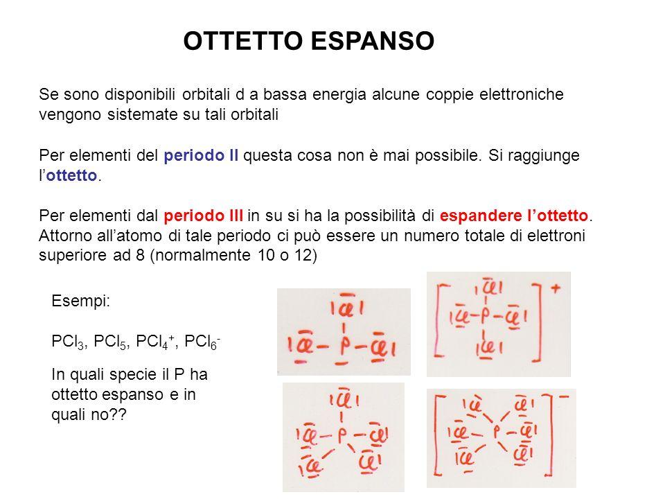OTTETTO ESPANSO Se sono disponibili orbitali d a bassa energia alcune coppie elettroniche vengono sistemate su tali orbitali.