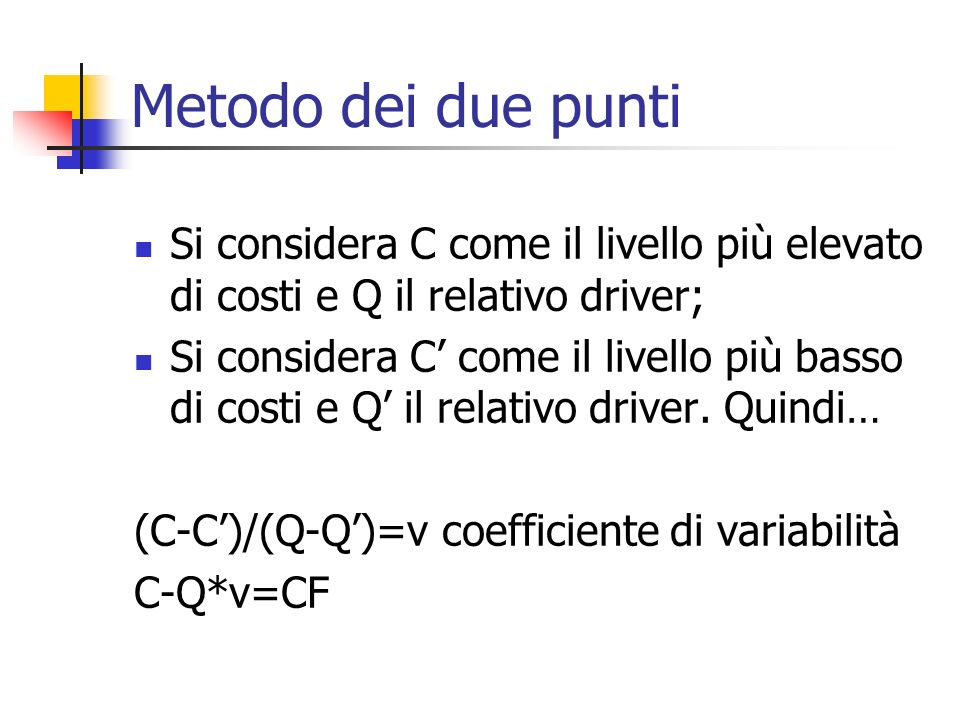 Metodo dei due puntiSi considera C come il livello più elevato di costi e Q il relativo driver;