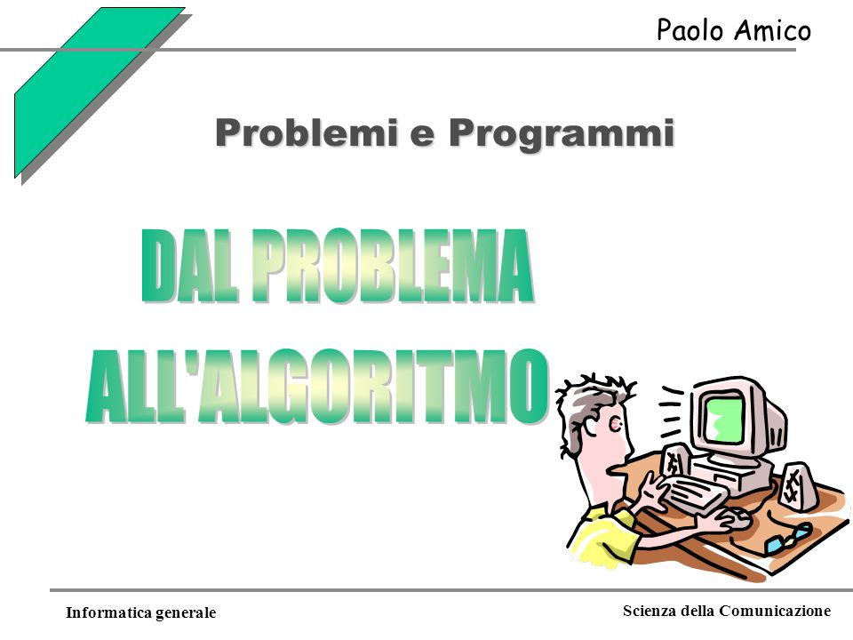 DAL PROBLEMA ALL ALGORITMO Problemi e Programmi Paolo Amico