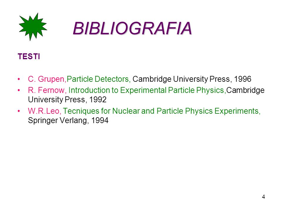 BIBLIOGRAFIA TESTI. C. Grupen,Particle Detectors, Cambridge University Press, 1996.
