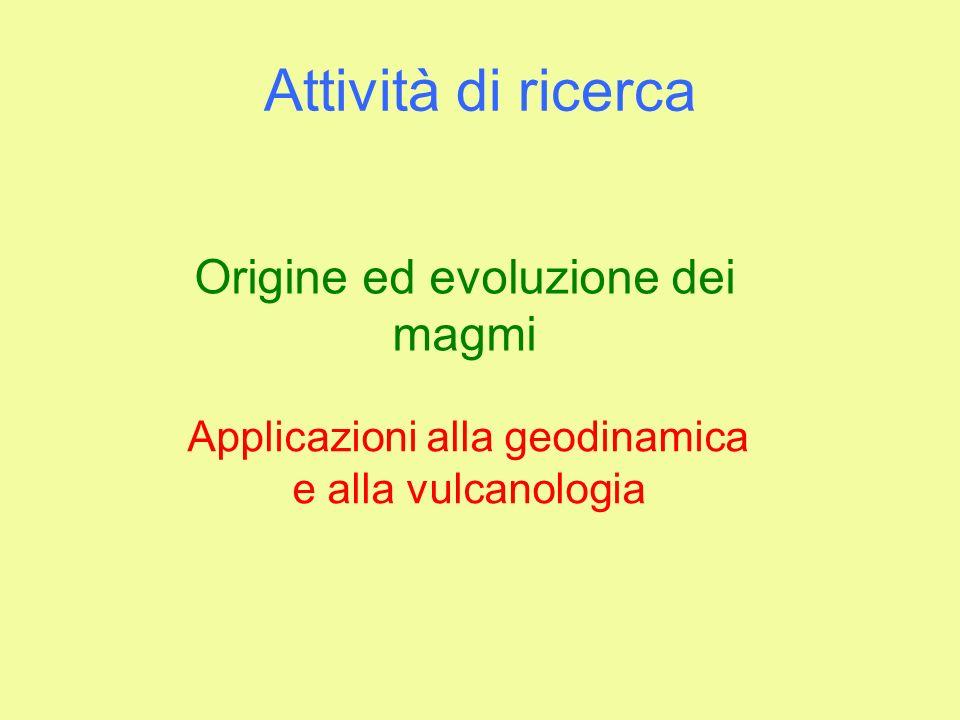 Attività di ricerca Origine ed evoluzione dei magmi