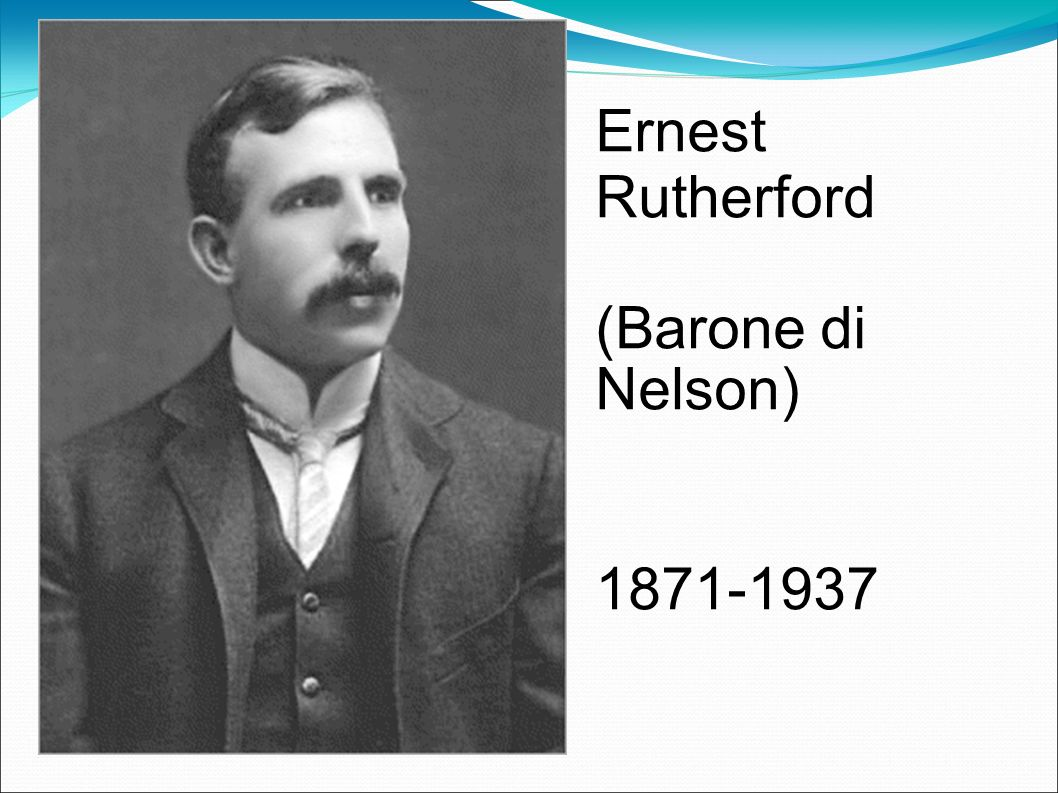 Ernest Rutherford (Barone di Nelson)‏ 1871-1937