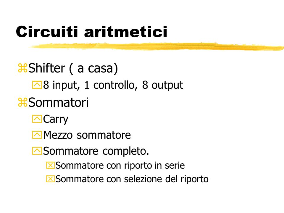 Circuiti aritmetici Shifter ( a casa) Sommatori