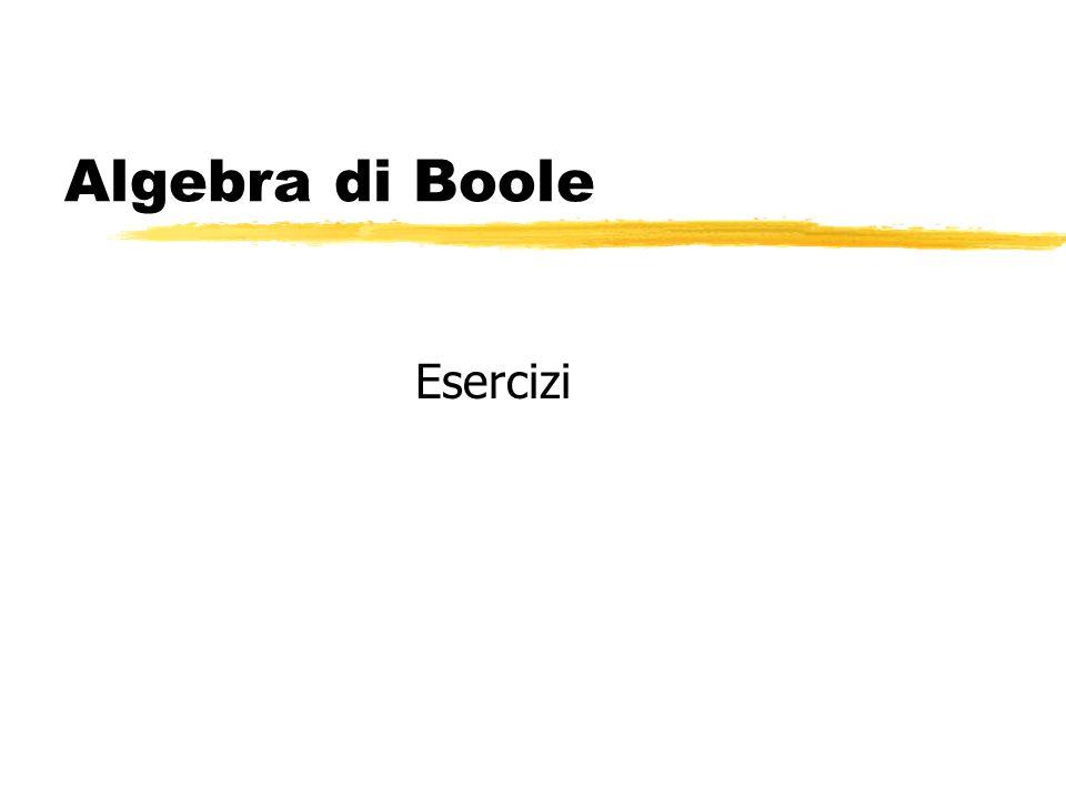 Algebra di Boole Esercizi