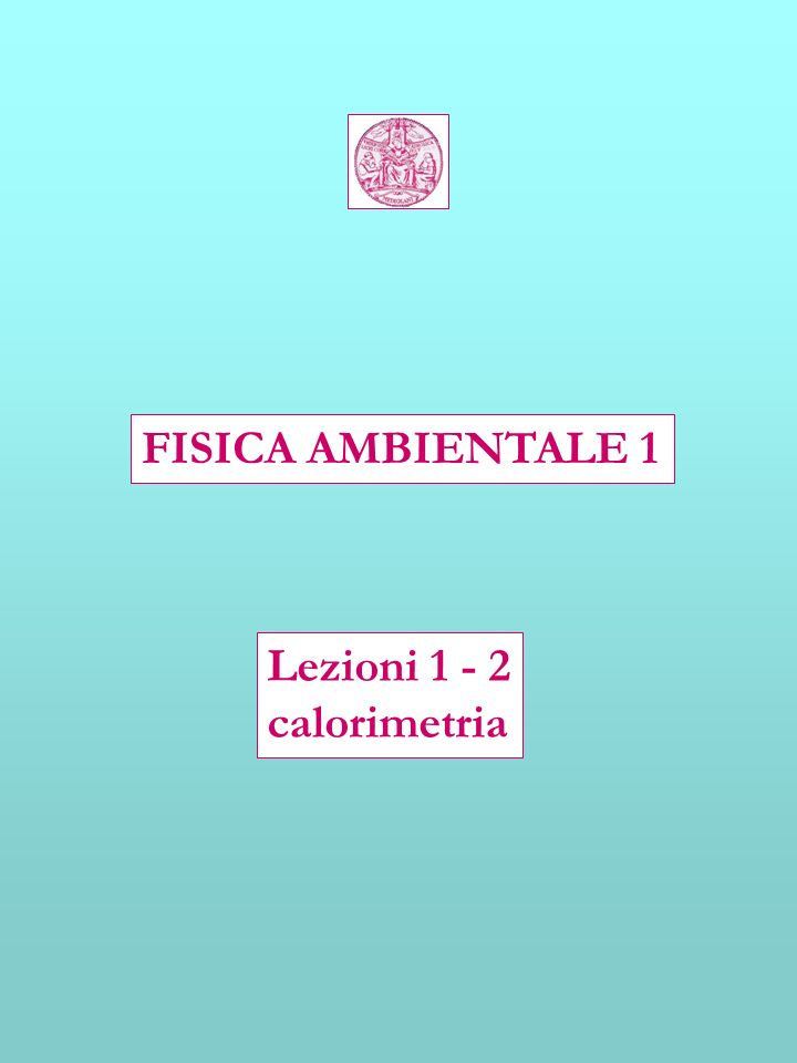 FISICA AMBIENTALE 1 Lezioni 1 - 2 calorimetria