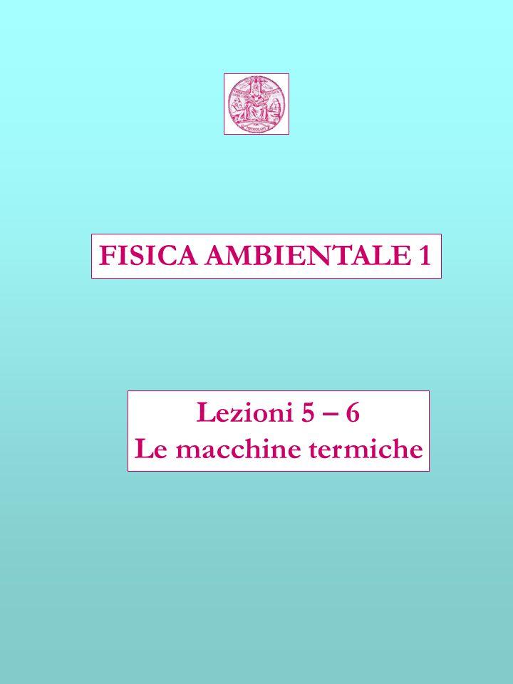 FISICA AMBIENTALE 1 Lezioni 5 – 6 Le macchine termiche