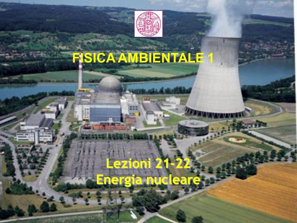 FISICA AMBIENTALE 1 Lezioni 21-22 Energia nucleare