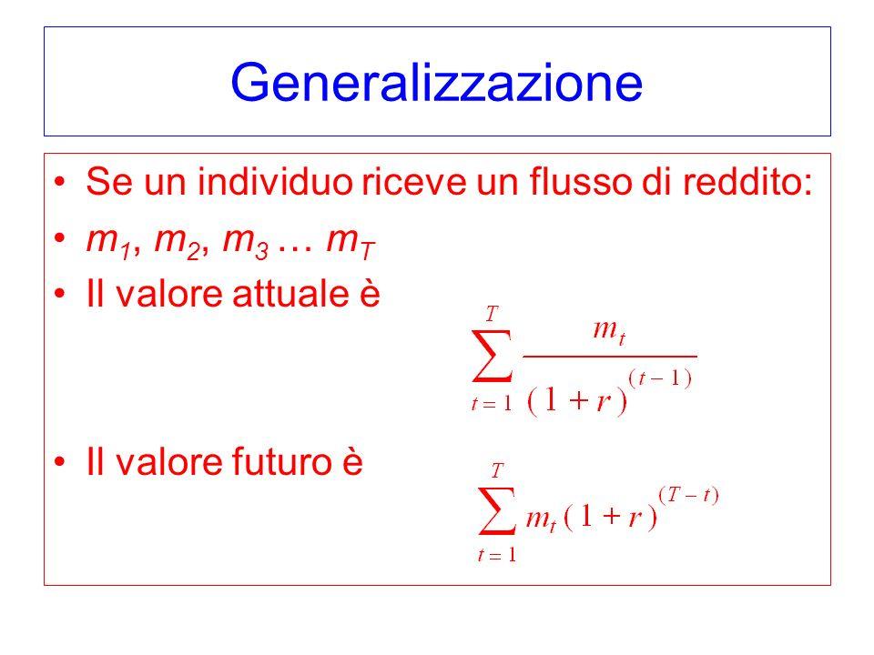 Generalizzazione Se un individuo riceve un flusso di reddito: