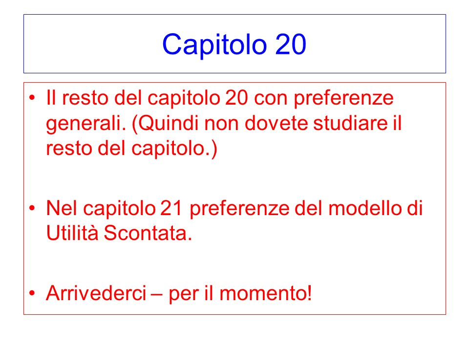 Capitolo 20 Il resto del capitolo 20 con preferenze generali. (Quindi non dovete studiare il resto del capitolo.)