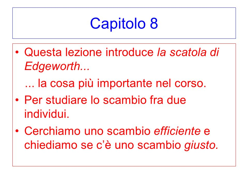 Capitolo 8 Questa lezione introduce la scatola di Edgeworth...