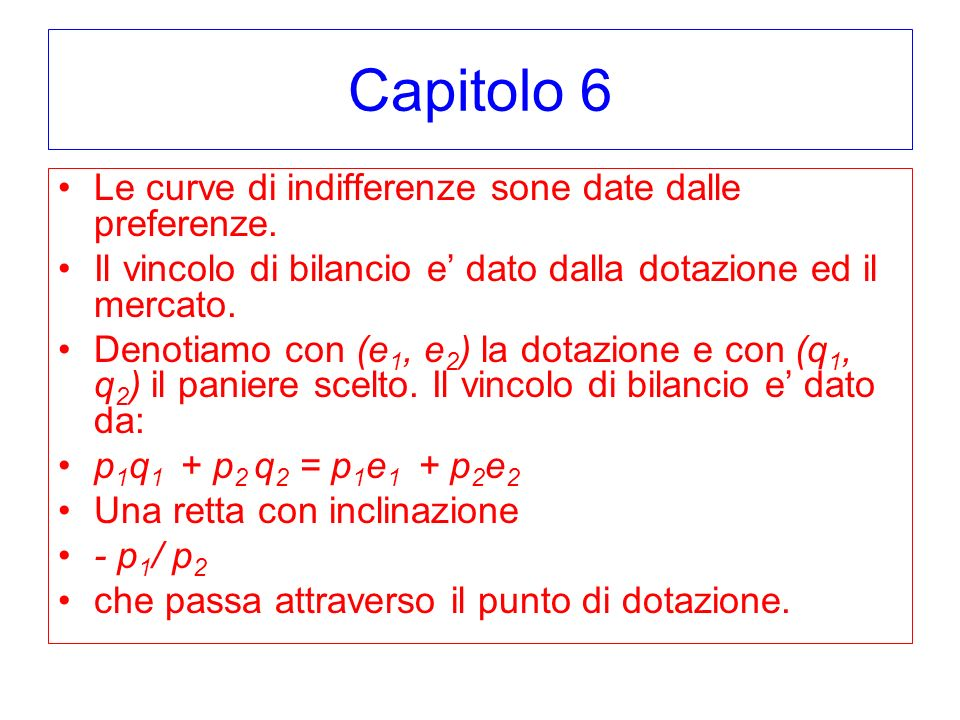 Capitolo 6 Le curve di indifferenze sone date dalle preferenze.