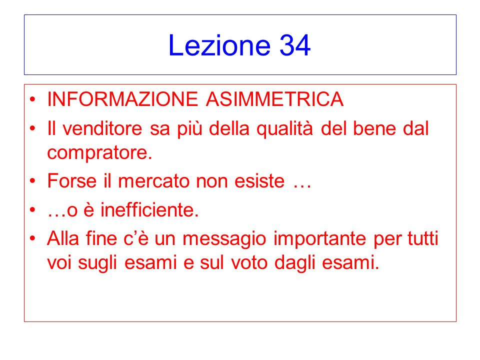 Lezione 34 INFORMAZIONE ASIMMETRICA