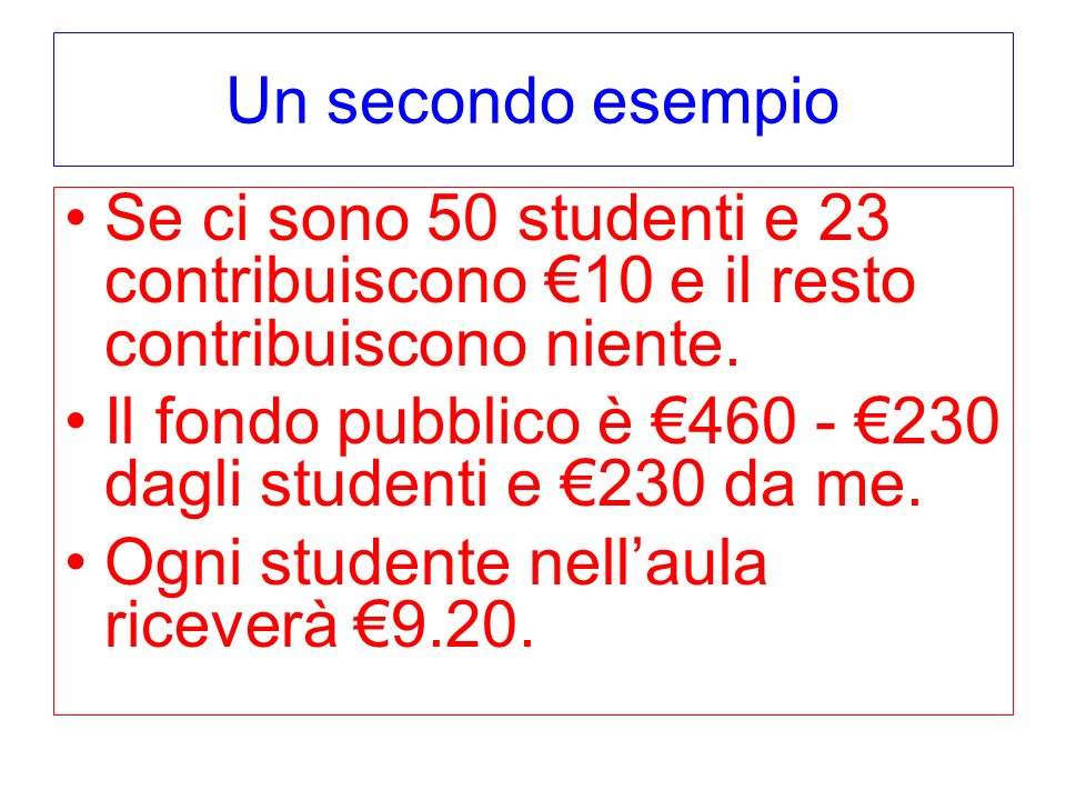 Un secondo esempio Se ci sono 50 studenti e 23 contribuiscono €10 e il resto contribuiscono niente.