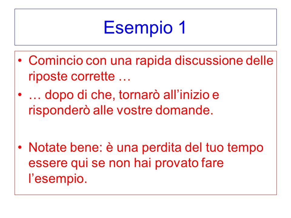 Esempio 1 Comincio con una rapida discussione delle riposte corrette …