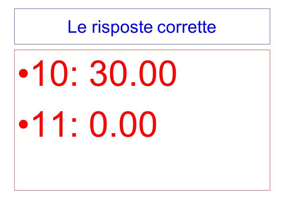 Le risposte corrette 10: 30.00 11: 0.00