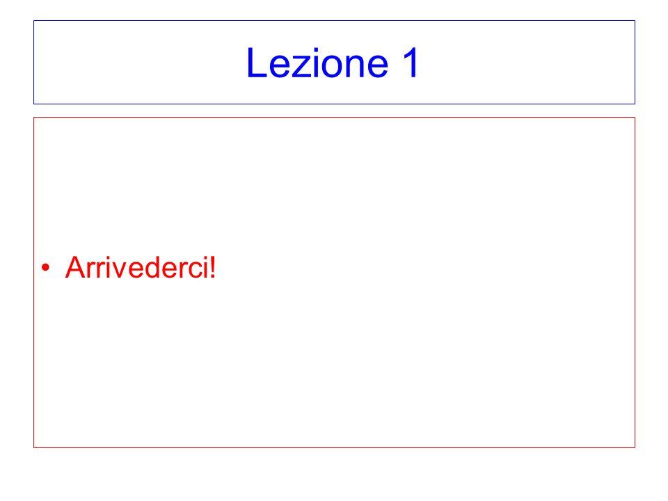 Lezione 1 Arrivederci!