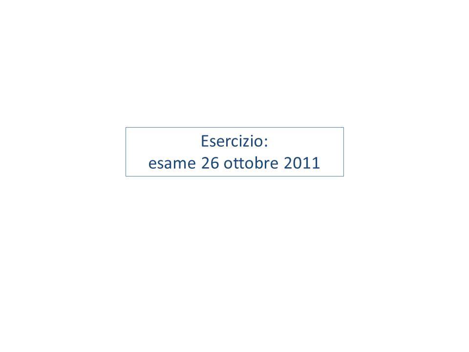 Esercizio: esame 26 ottobre 2011