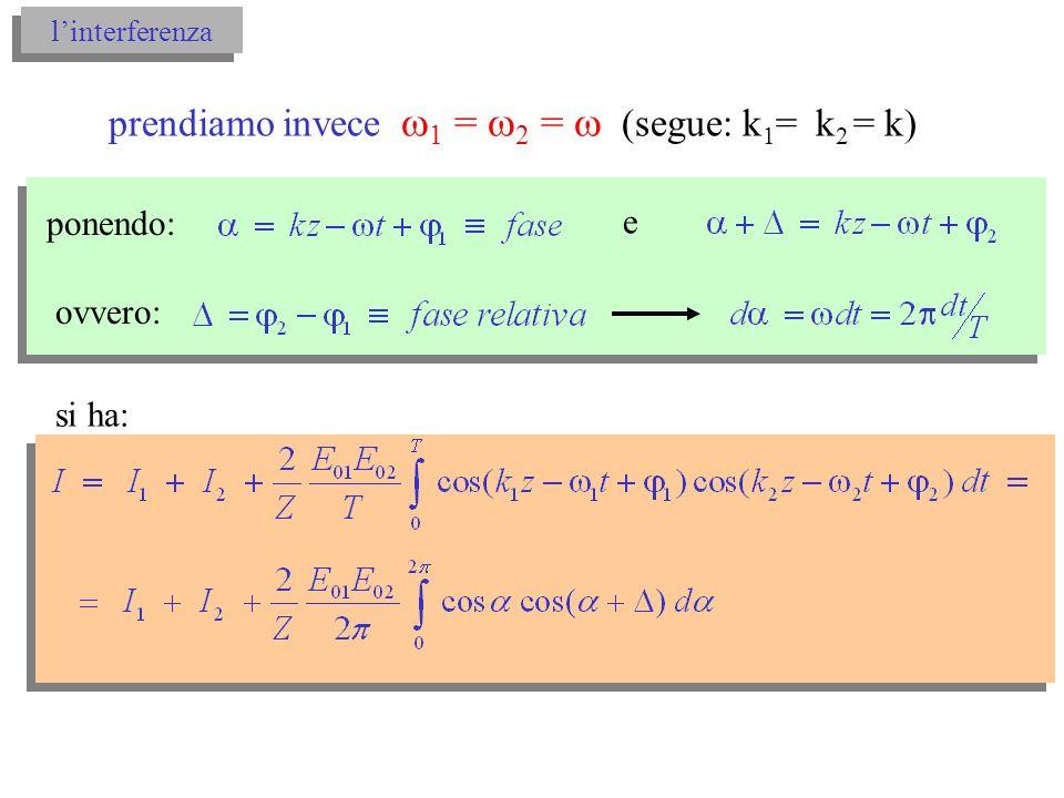 prendiamo invece 1 = 2 =  (segue: k1= k2 = k)