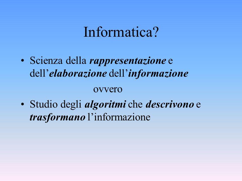 Informatica Scienza della rappresentazione e dell'elaborazione dell'informazione. ovvero.