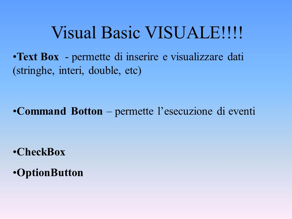 Visual Basic VISUALE!!!! Text Box - permette di inserire e visualizzare dati (stringhe, interi, double, etc)