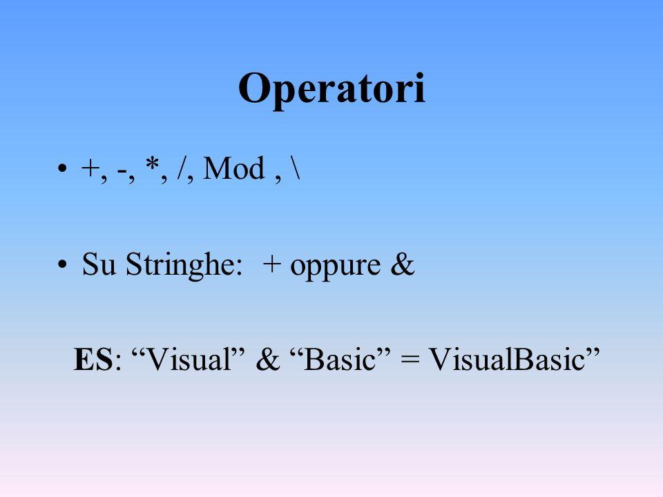 Operatori +, -, *, /, Mod , \ Su Stringhe: + oppure &