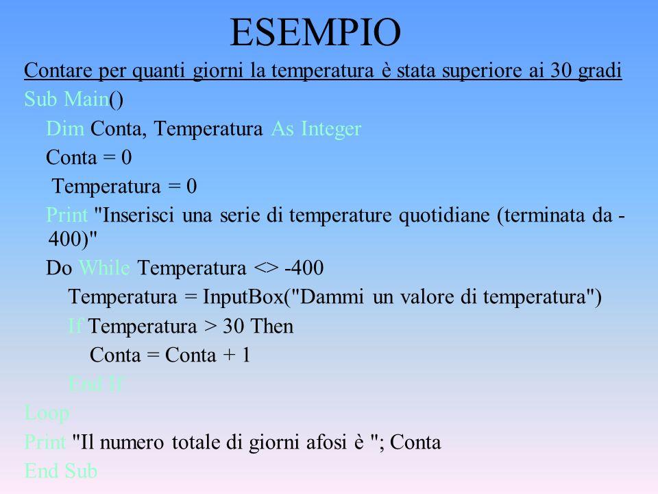 ESEMPIO Contare per quanti giorni la temperatura è stata superiore ai 30 gradi. Sub Main() Dim Conta, Temperatura As Integer.