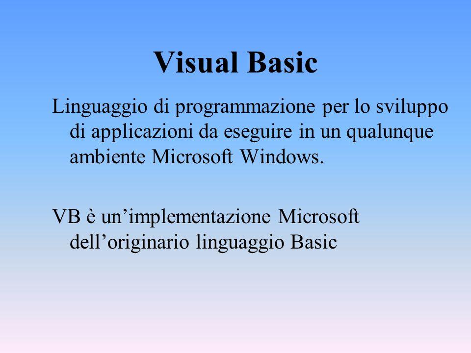 Visual Basic Linguaggio di programmazione per lo sviluppo di applicazioni da eseguire in un qualunque ambiente Microsoft Windows.