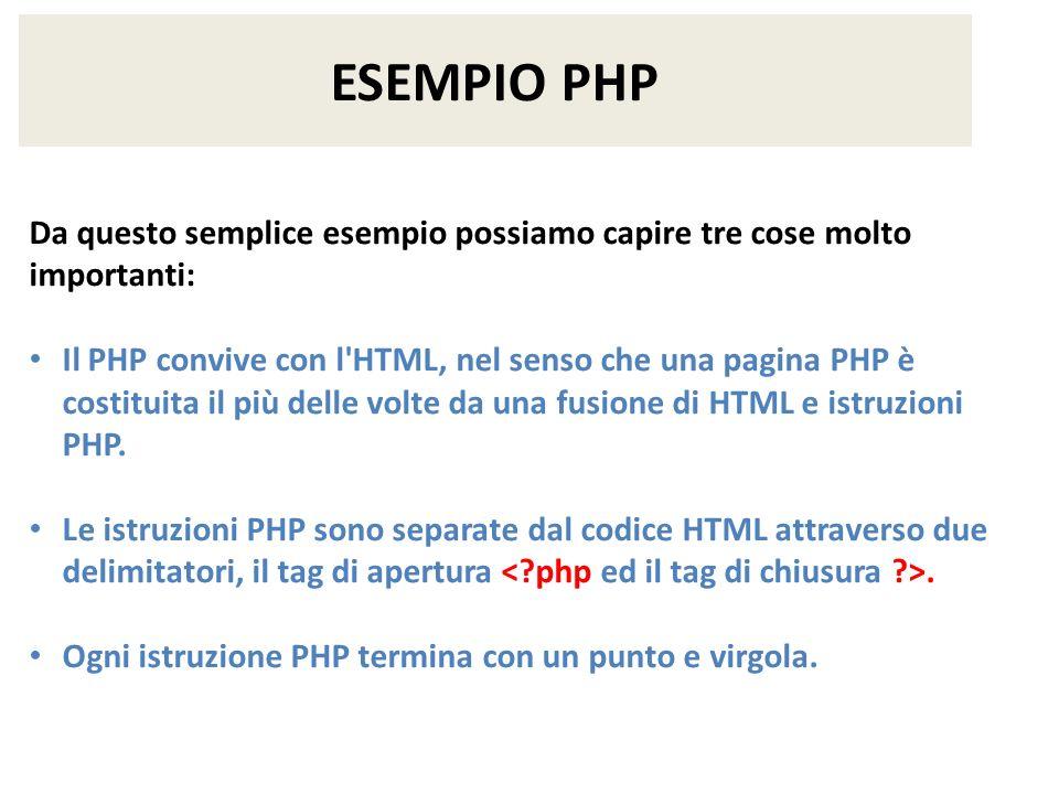 ESEMPIO PHP Da questo semplice esempio possiamo capire tre cose molto importanti: