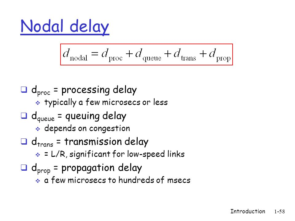 Nodal delay dproc = processing delay dqueue = queuing delay