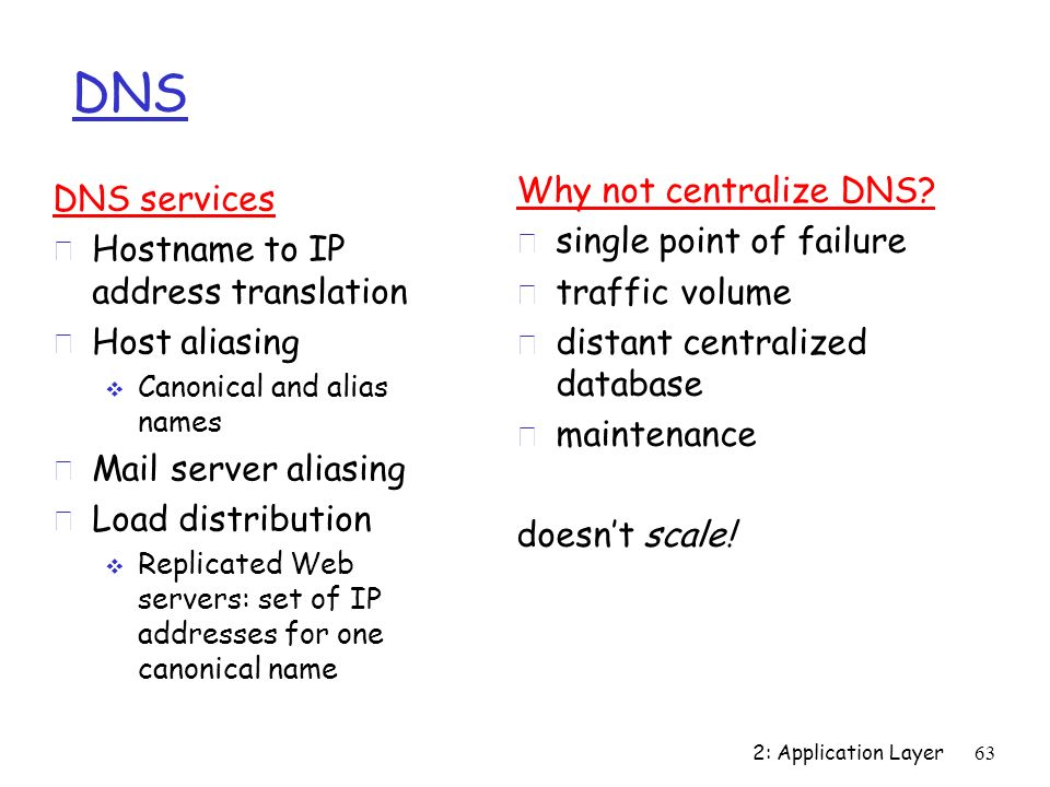 DNS Why not centralize DNS DNS services single point of failure