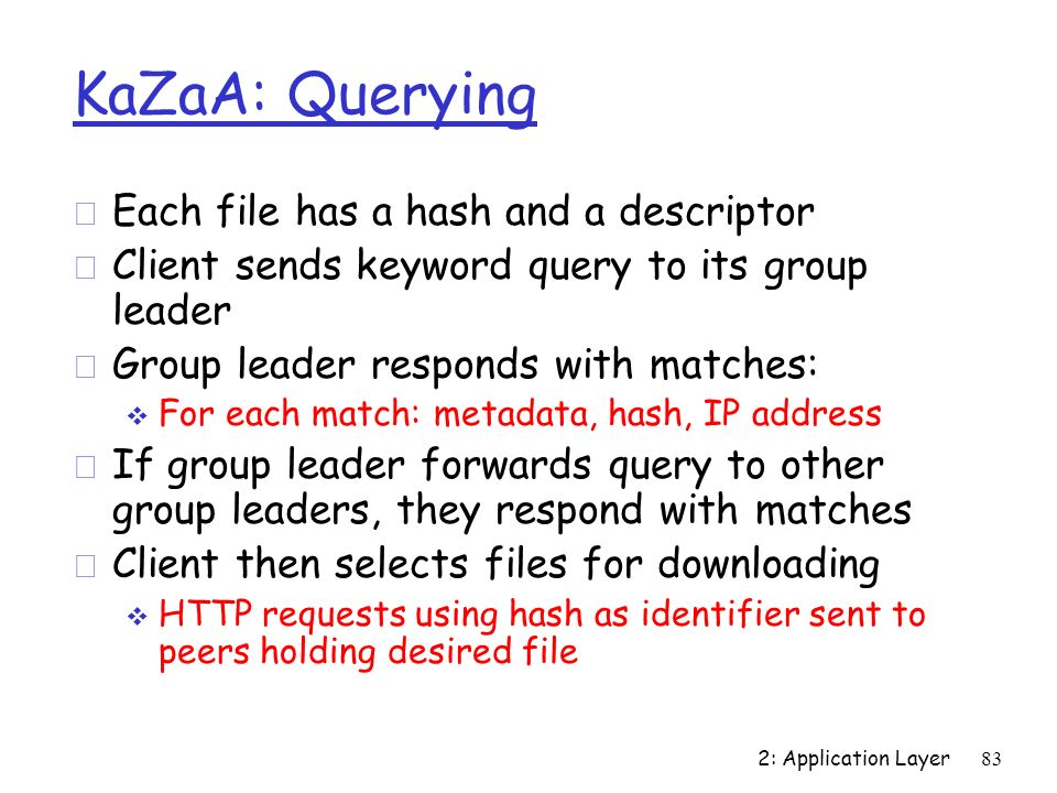KaZaA: Querying Each file has a hash and a descriptor