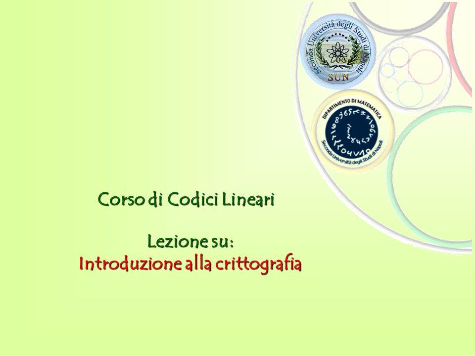 Corso di Codici Lineari Lezione su: Introduzione alla crittografia