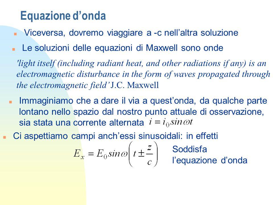 Equazione d'onda Viceversa, dovremo viaggiare a -c nell'altra soluzione. Le soluzioni delle equazioni di Maxwell sono onde.