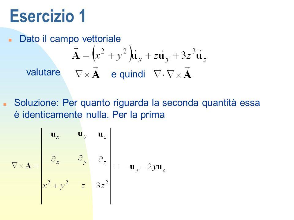 Esercizio 1 Dato il campo vettoriale valutare e quindi