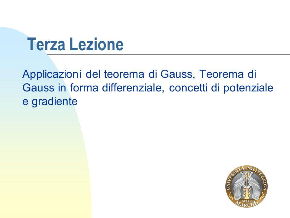 Terza LezioneApplicazioni del teorema di Gauss, Teorema di Gauss in forma differenziale, concetti di potenziale e gradiente.
