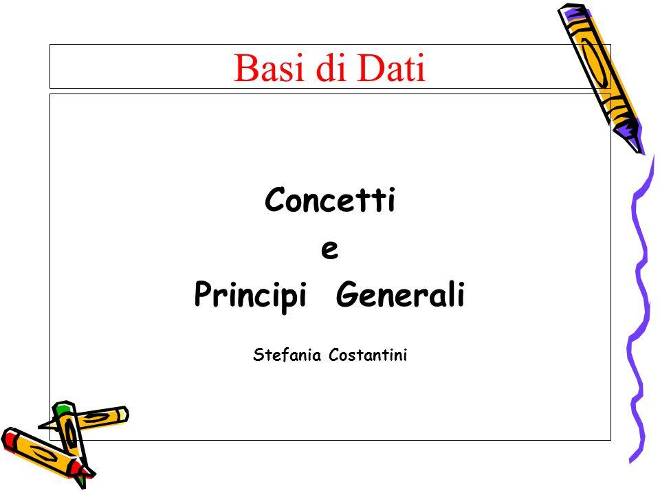 Basi di Dati Concetti e Principi Generali Stefania Costantini