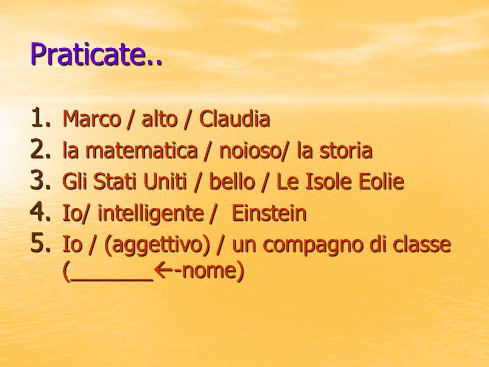Praticate.. Marco / alto / Claudia la matematica / noioso/ la storia