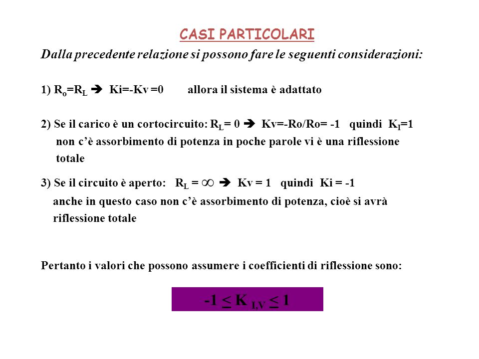 CASI PARTICOLARIDalla precedente relazione si possono fare le seguenti considerazioni: 1) Ro=RL  Ki=-Kv =0 allora il sistema è adattato.