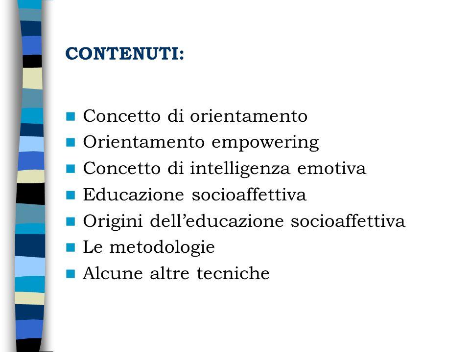 CONTENUTI: Concetto di orientamento. Orientamento empowering. Concetto di intelligenza emotiva. Educazione socioaffettiva.