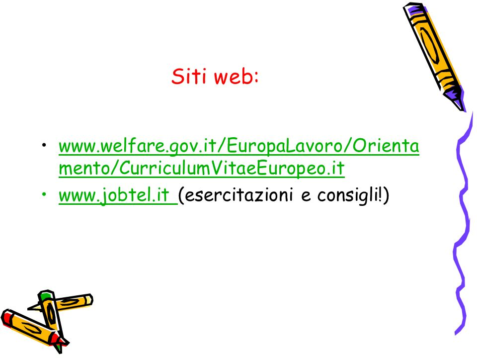 Siti web: www.welfare.gov.it/EuropaLavoro/Orientamento/CurriculumVitaeEuropeo.it.