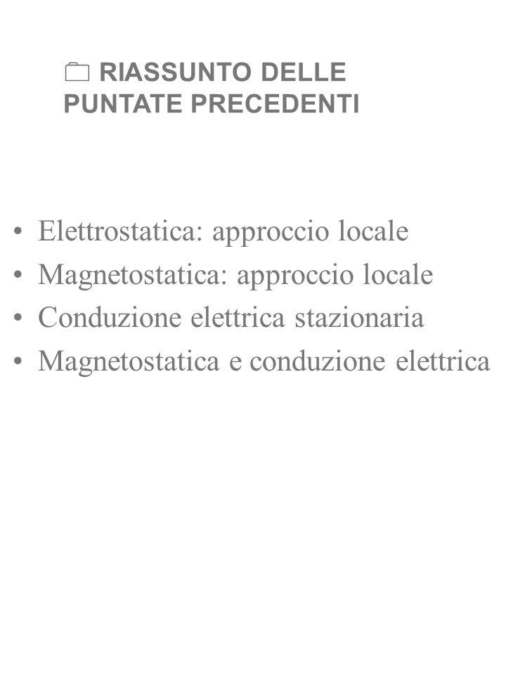 Elettrostatica: approccio locale Magnetostatica: approccio locale