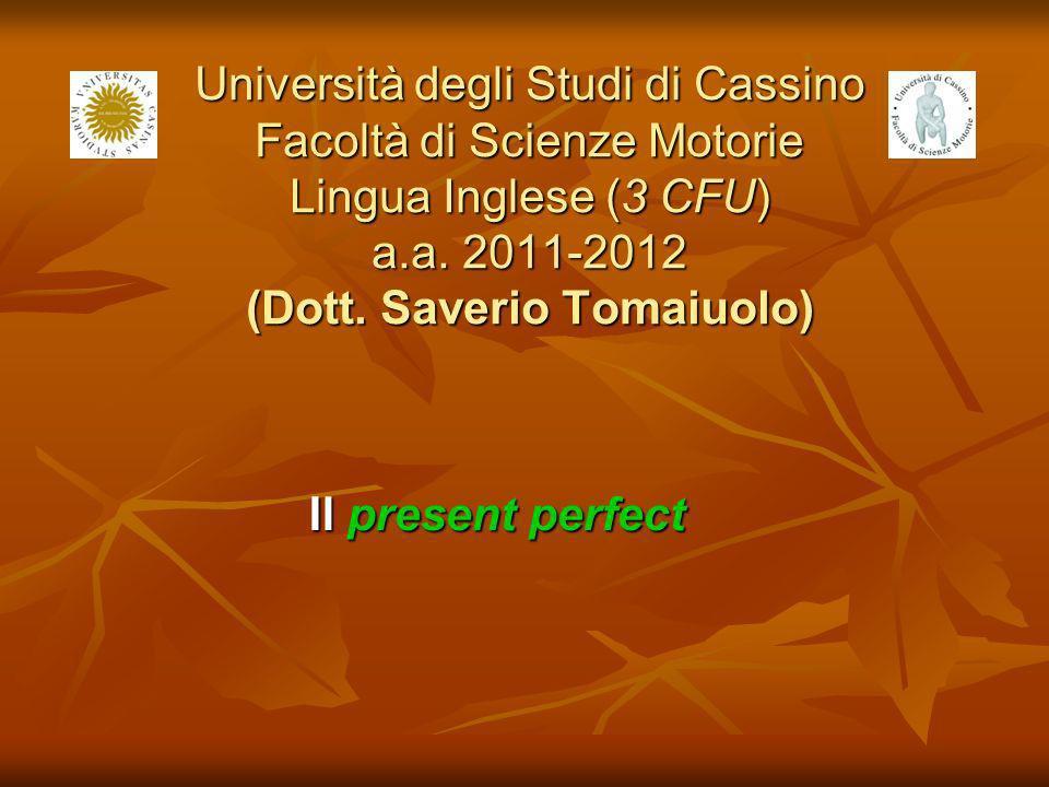 Università degli Studi di Cassino Facoltà di Scienze Motorie Lingua Inglese (3 CFU) a.a. 2011-2012 (Dott. Saverio Tomaiuolo)