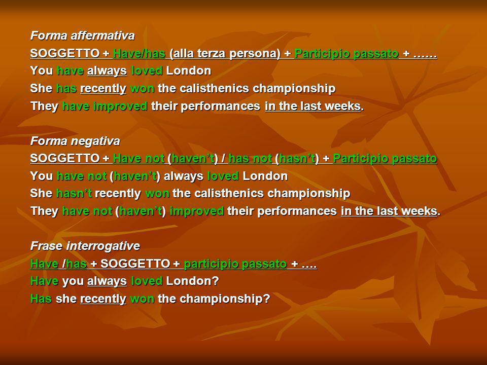 Forma affermativa SOGGETTO + Have/has (alla terza persona) + Participio passato + …… You have always loved London.